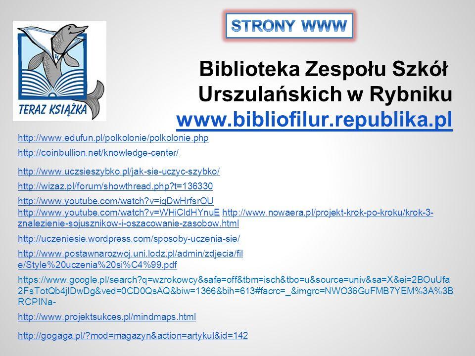 Biblioteka Zespołu Szkół Urszulańskich w Rybniku www.bibliofilur.republika.pl www.bibliofilur.republika.pl http://www.youtube.com/watch?v=iqDwHrfsrOU
