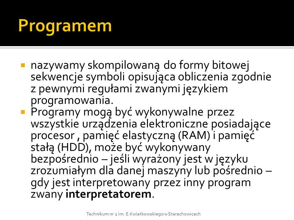 nazywamy skompilowaną do formy bitowej sekwencje symboli opisująca obliczenia zgodnie z pewnymi regułami zwanymi językiem programowania. Programy mogą