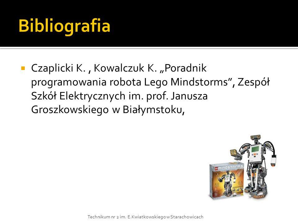 Czaplicki K., Kowalczuk K. Poradnik programowania robota Lego Mindstorms, Zespół Szkół Elektrycznych im. prof. Janusza Groszkowskiego w Białymstoku, T