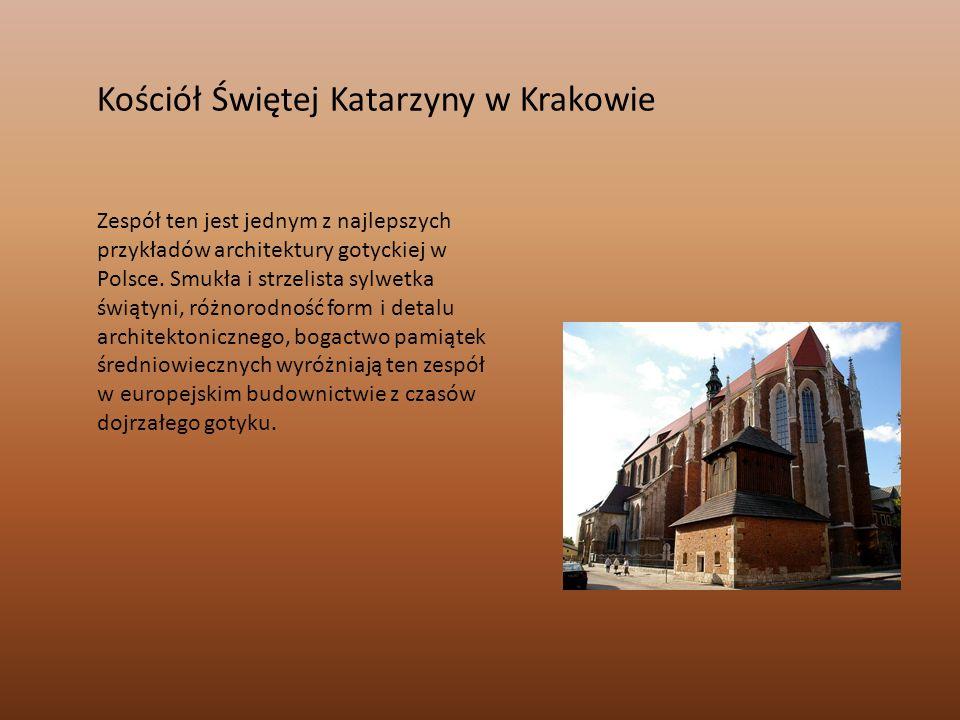 Kościół Świętej Katarzyny w Krakowie Zespół ten jest jednym z najlepszych przykładów architektury gotyckiej w Polsce. Smukła i strzelista sylwetka świ