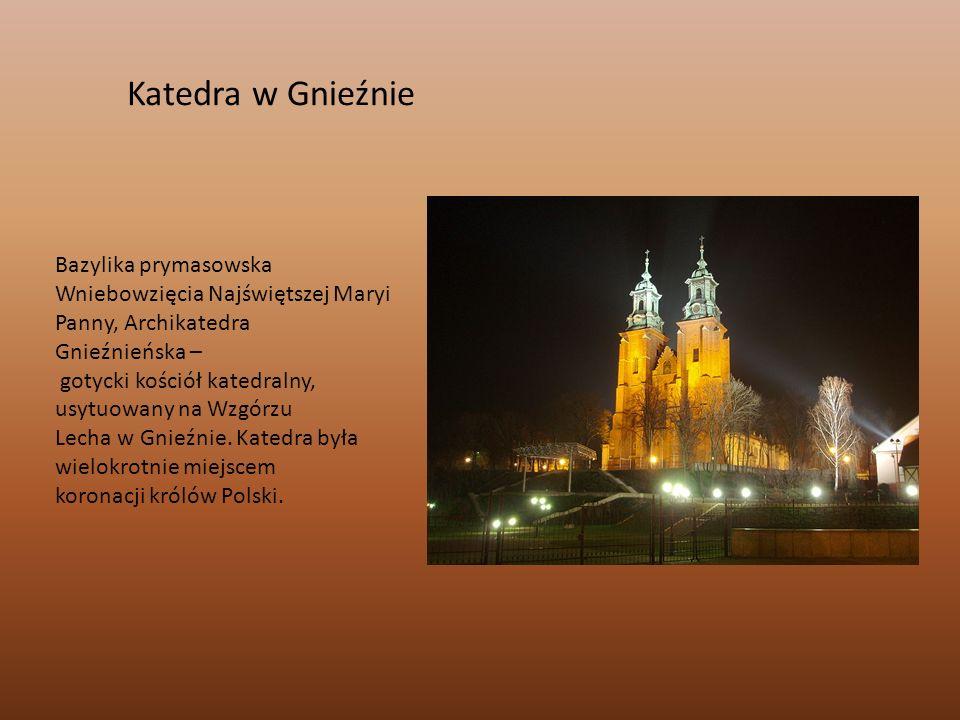 Katedra w Gnieźnie Bazylika prymasowska Wniebowzięcia Najświętszej Maryi Panny, Archikatedra Gnieźnieńska – gotycki kościół katedralny, usytuowany na