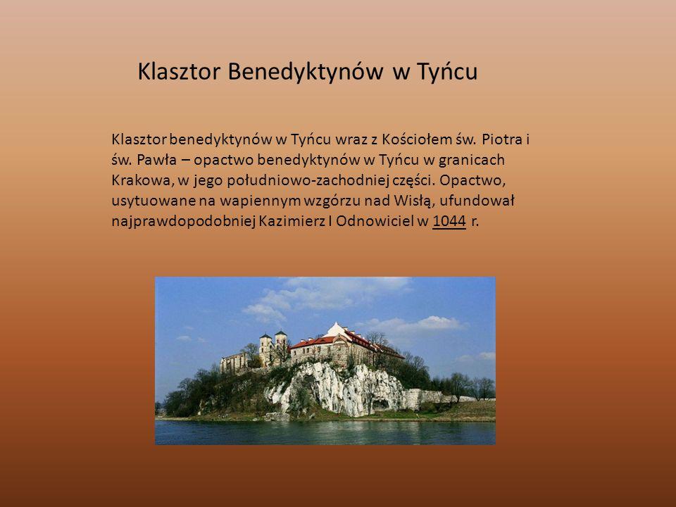 Klasztor Benedyktynów w Tyńcu Klasztor benedyktynów w Tyńcu wraz z Kościołem św. Piotra i św. Pawła – opactwo benedyktynów w Tyńcu w granicach Krakowa