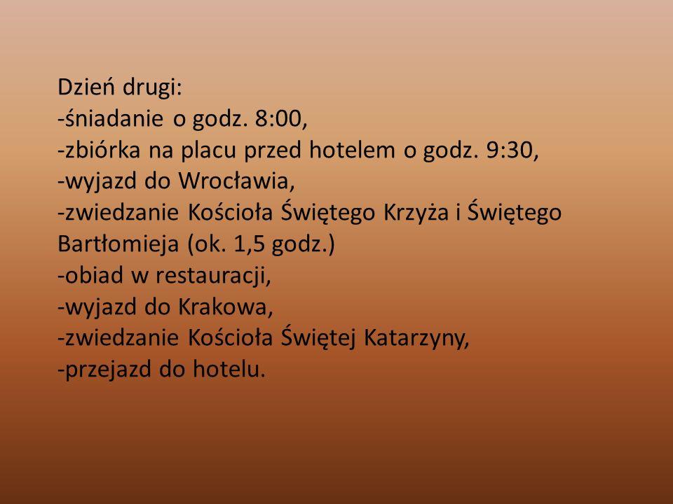 Dzień drugi: -śniadanie o godz. 8:00, -zbiórka na placu przed hotelem o godz. 9:30, -wyjazd do Wrocławia, -zwiedzanie Kościoła Świętego Krzyża i Święt
