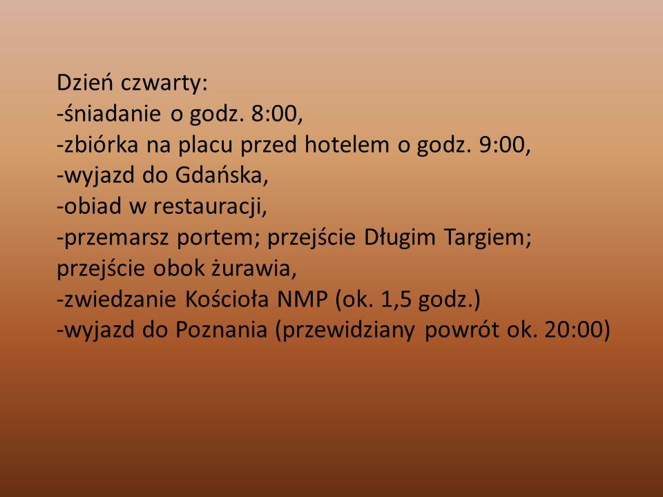 Dzień czwarty: -śniadanie o godz. 8:00, -zbiórka na placu przed hotelem o godz. 9:00, -wyjazd do Gdańska, -obiad w restauracji, -przemarsz portem; prz