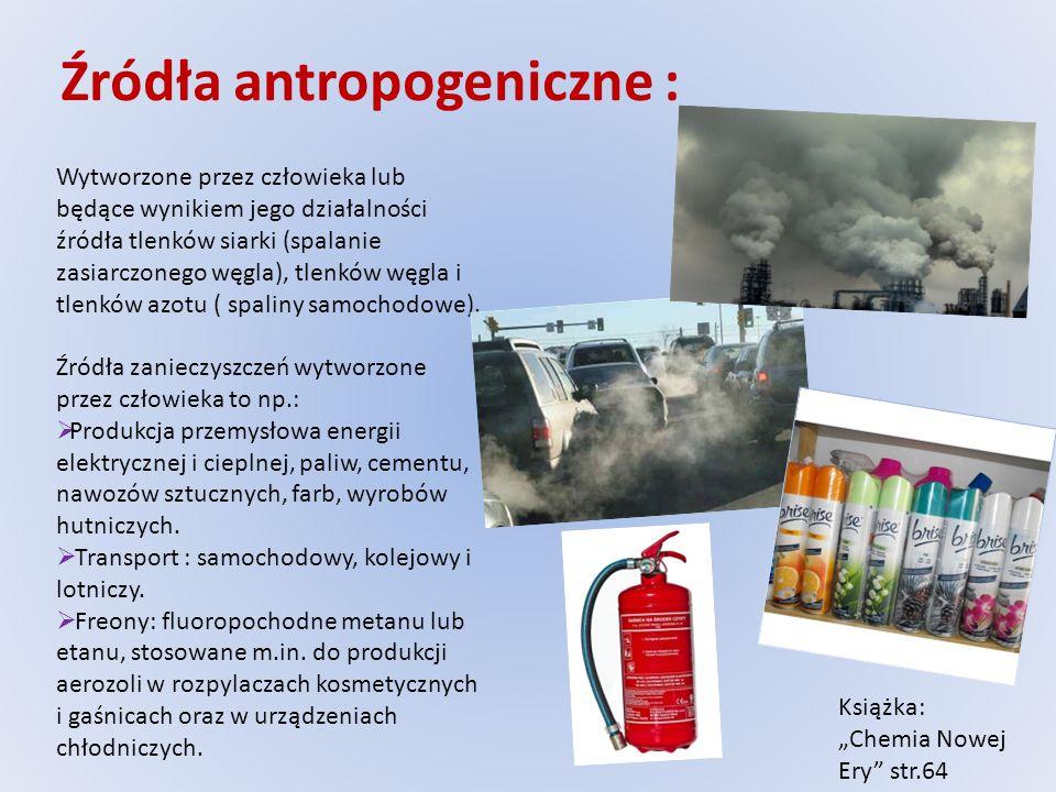 Źródła antropogeniczne : Wytworzone przez człowieka lub będące wynikiem jego działalności źródła tlenków siarki (spalanie zasiarczonego węgla), tlenkó