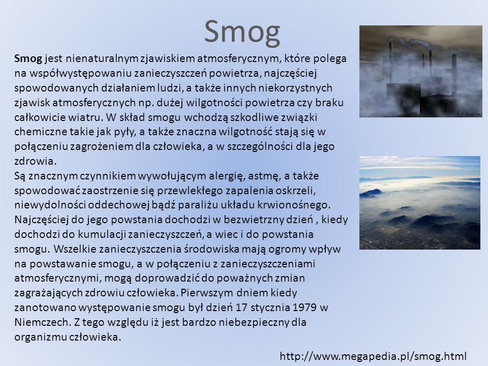 Smog Smog jest nienaturalnym zjawiskiem atmosferycznym, które polega na współwystępowaniu zanieczyszczeń powietrza, najczęściej spowodowanych działani