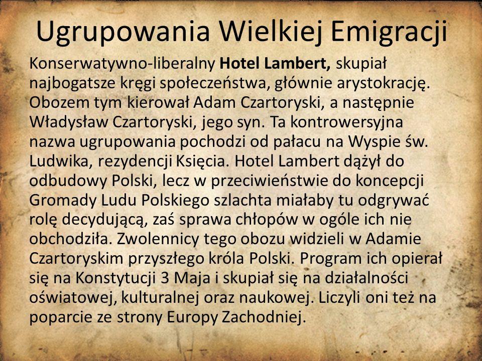 Ugrupowania Wielkiej Emigracji Konserwatywno-liberalny Hotel Lambert, skupiał najbogatsze kręgi społeczeństwa, głównie arystokrację. Obozem tym kierow