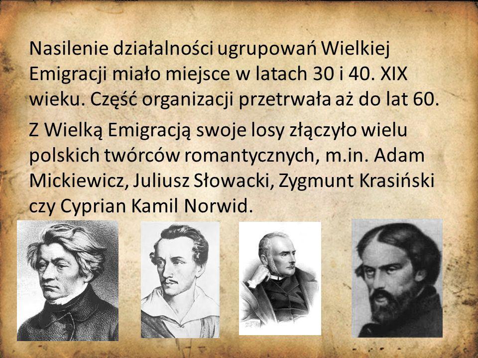 Nasilenie działalności ugrupowań Wielkiej Emigracji miało miejsce w latach 30 i 40. XIX wieku. Część organizacji przetrwała aż do lat 60. Z Wielką Emi
