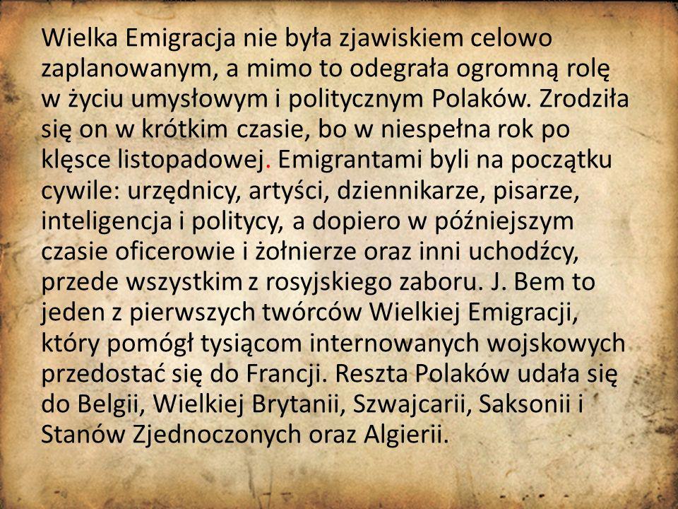 Wielka Emigracja nie była zjawiskiem celowo zaplanowanym, a mimo to odegrała ogromną rolę w życiu umysłowym i politycznym Polaków. Zrodziła się on w k