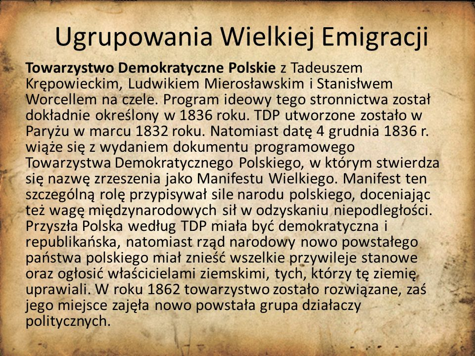Ugrupowania Wielkiej Emigracji Towarzystwo Demokratyczne Polskie z Tadeuszem Krępowieckim, Ludwikiem Mierosławskim i Stanisłwem Worcellem na czele. Pr