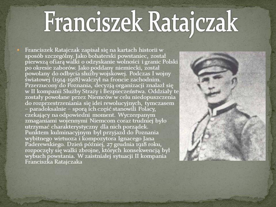 Franciszek Ratajczak zapisał się na kartach historii w sposób szczególny. Jako bohaterski powstaniec, został pierwszą ofiarą walki o odzyskanie wolnoś