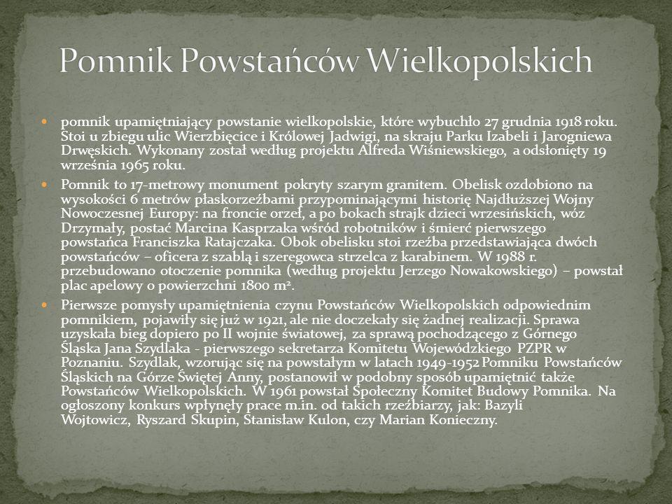 pomnik upamiętniający powstanie wielkopolskie, które wybuchło 27 grudnia 1918 roku. Stoi u zbiegu ulic Wierzbięcice i Królowej Jadwigi, na skraju Park