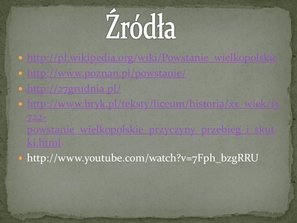 http://pl.wikipedia.org/wiki/Powstanie_wielkopolskie http://www.poznan.pl/powstanie/ http://27grudnia.pl/ http://www.bryk.pl/teksty/liceum/historia/xx