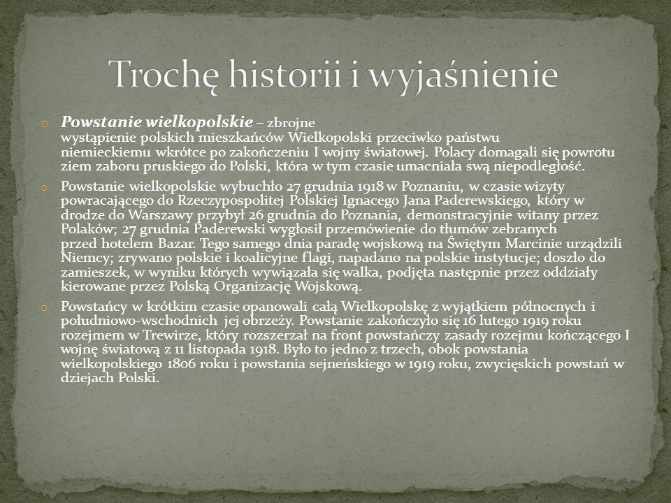 o Powstanie wielkopolskie – zbrojne wystąpienie polskich mieszkańców Wielkopolski przeciwko państwu niemieckiemu wkrótce po zakończeniu I wojny świato
