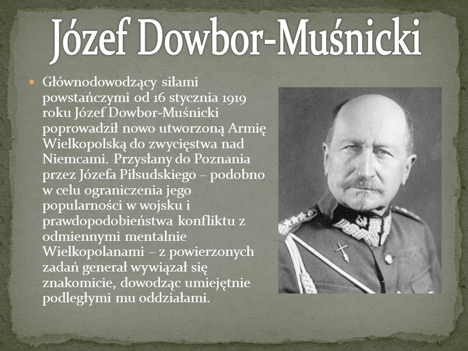 Głównodowodzący siłami powstańczymi od 16 stycznia 1919 roku Józef Dowbor-Muśnicki poprowadził nowo utworzoną Armię Wielkopolską do zwycięstwa nad Nie