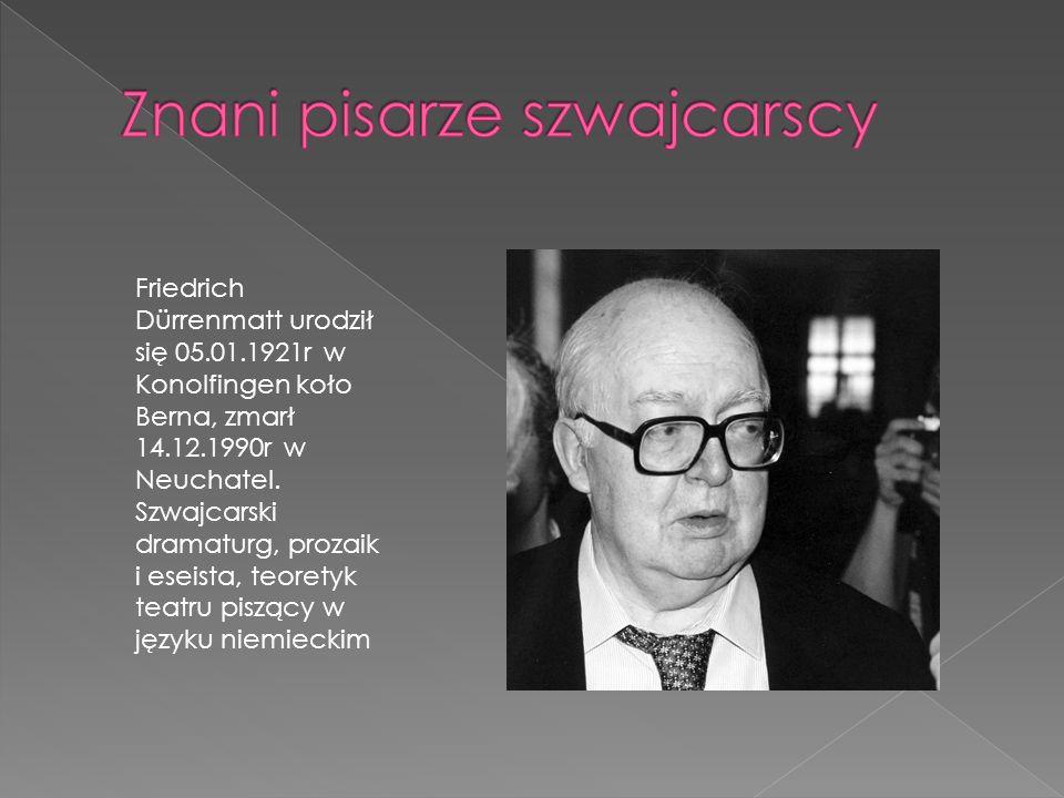 Friedrich Dürrenmatt urodził się 05.01.1921r w Konolfingen koło Berna, zmarł 14.12.1990r w Neuchatel. Szwajcarski dramaturg, prozaik i eseista, teoret