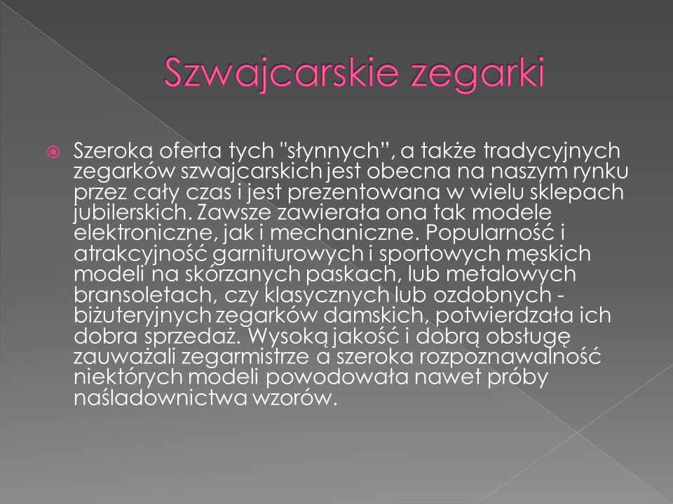 Szeroka oferta tych słynnych, a także tradycyjnych zegarków szwajcarskich jest obecna na naszym rynku przez cały czas i jest prezentowana w wielu sklepach jubilerskich.