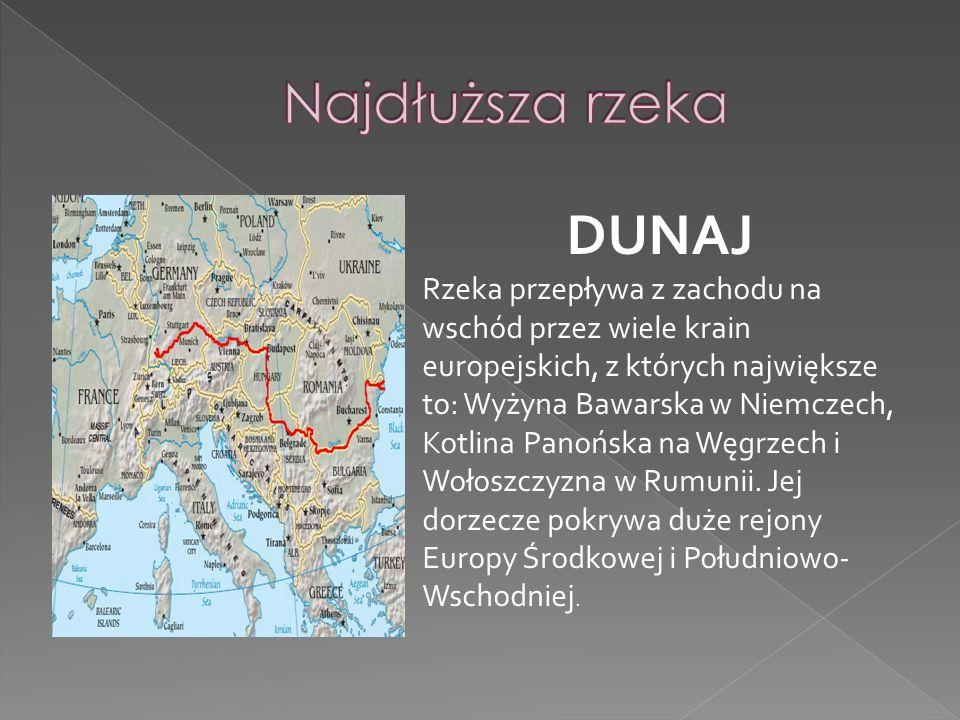 DUNAJ Rzeka przepływa z zachodu na wschód przez wiele krain europejskich, z których największe to: Wyżyna Bawarska w Niemczech, Kotlina Panońska na Wę