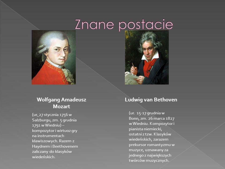 Wolfgang Amadeusz Mozart Ludwig van Bethoven (ur. 27 stycznia 1756 w Salzburgu, zm. 5 grudnia 1791 w Wiedniu) – kompozytor i wirtuoz gry na instrument