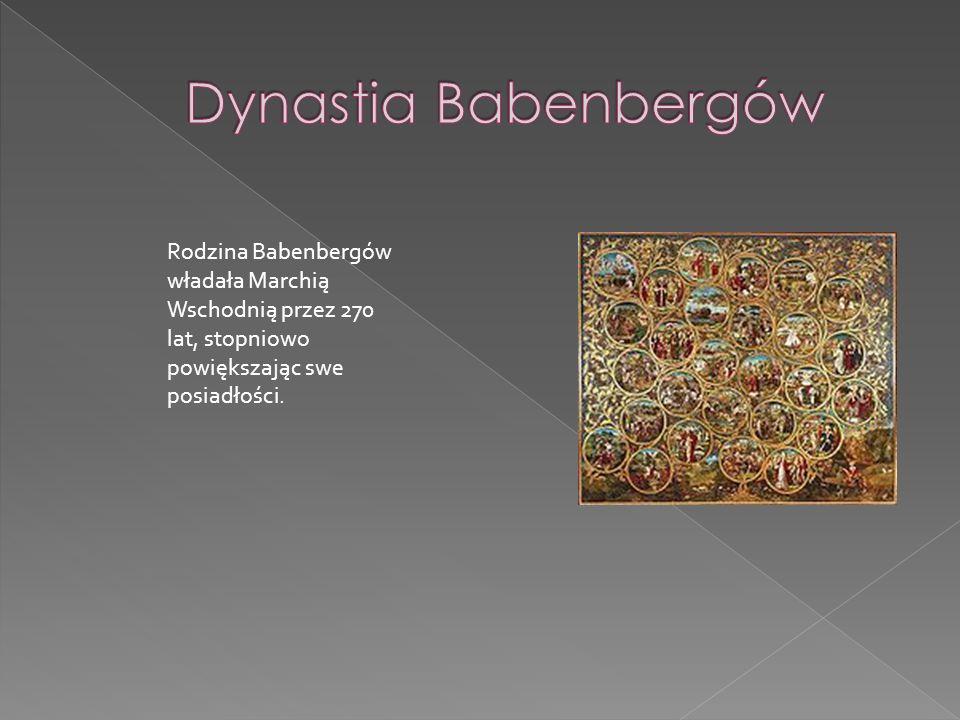 Rodzina Babenbergów władała Marchią Wschodnią przez 270 lat, stopniowo powiększając swe posiadłości.