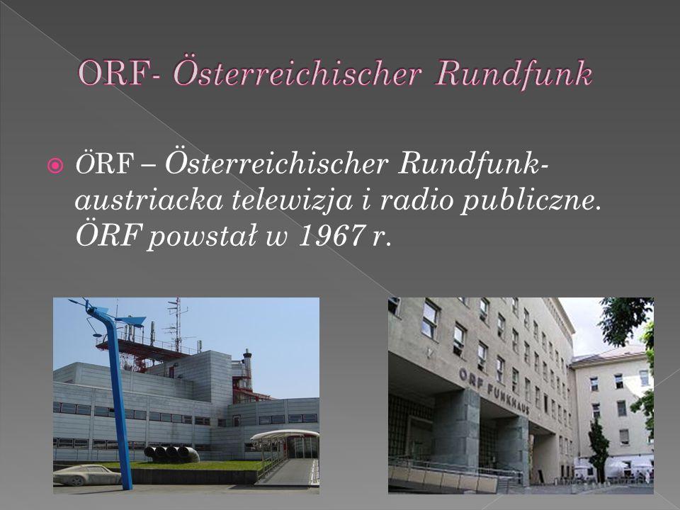 Ö RF – Österreichischer Rundfunk- austriacka telewizja i radio publiczne. ÖRF powstał w 1967 r.