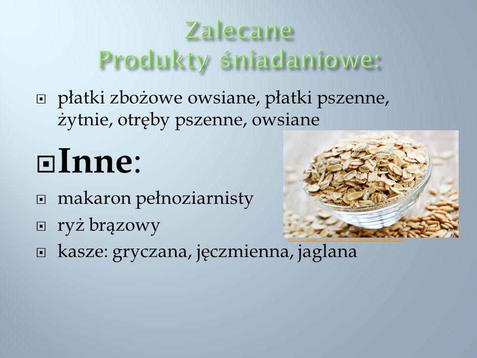 płatki zbożowe owsiane, płatki pszenne, żytnie, otręby pszenne, owsiane Inne : makaron pełnoziarnisty ryż brązowy kasze: gryczana, jęczmienna, jaglana