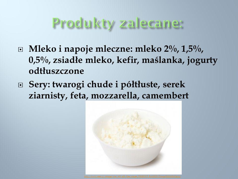 Mleko i napoje mleczne: mleko 2%, 1,5%, 0,5%, zsiadłe mleko, kefir, maślanka, jogurty odtłuszczone Sery: twarogi chude i półtłuste, serek ziarnisty, f