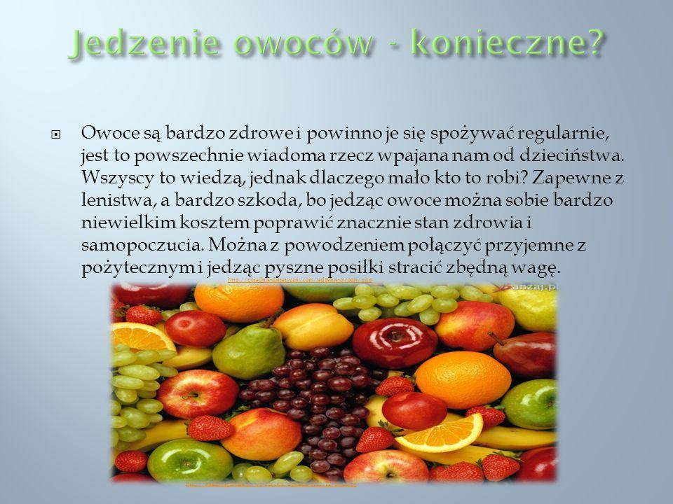 Owoce są bardzo zdrowe i powinno je się spożywać regularnie, jest to powszechnie wiadoma rzecz wpajana nam od dzieciństwa. Wszyscy to wiedzą, jednak d