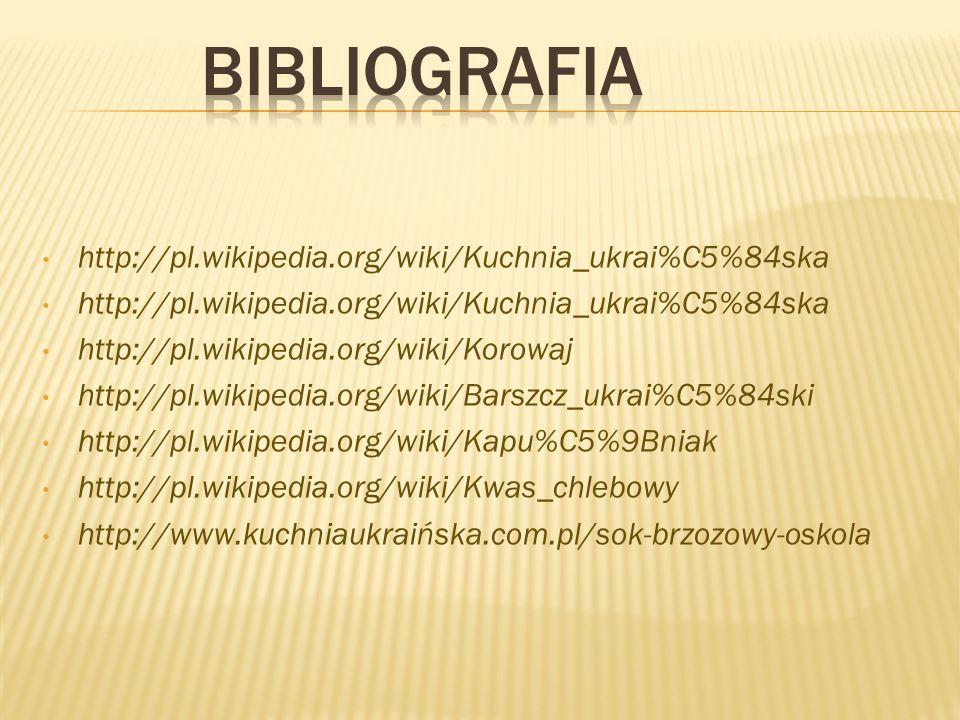 http://pl.wikipedia.org/wiki/Kuchnia_ukrai%C5%84ska http://pl.wikipedia.org/wiki/Korowaj http://pl.wikipedia.org/wiki/Barszcz_ukrai%C5%84ski http://pl.wikipedia.org/wiki/Kapu%C5%9Bniak http://pl.wikipedia.org/wiki/Kwas_chlebowy http://www.kuchniaukraińska.com.pl/sok-brzozowy-oskola