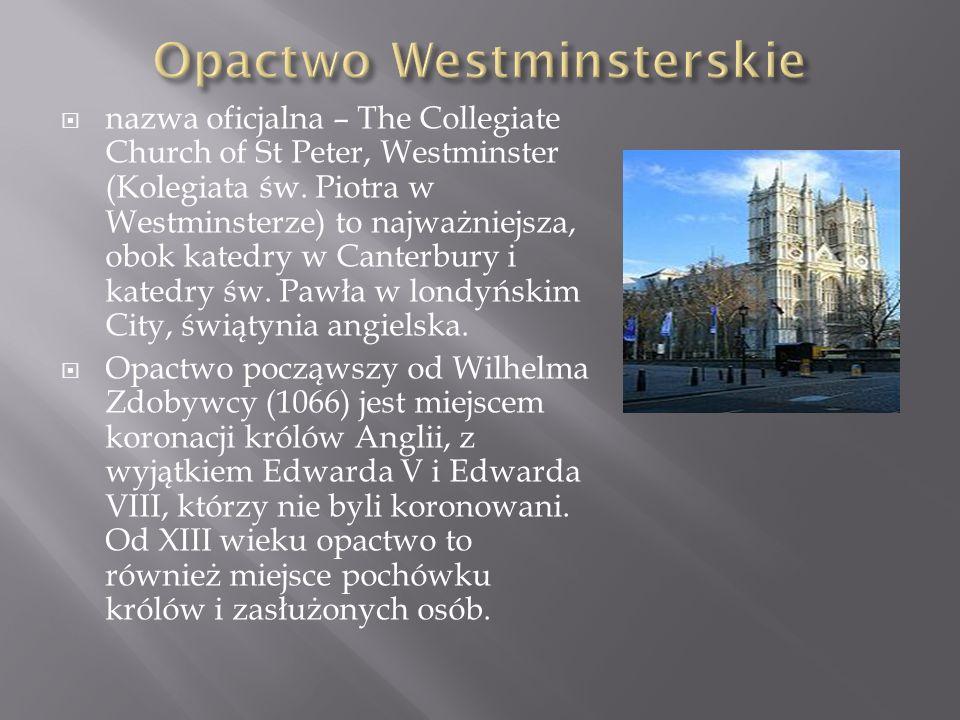 nazwa oficjalna – The Collegiate Church of St Peter, Westminster (Kolegiata św. Piotra w Westminsterze) to najważniejsza, obok katedry w Canterbury i