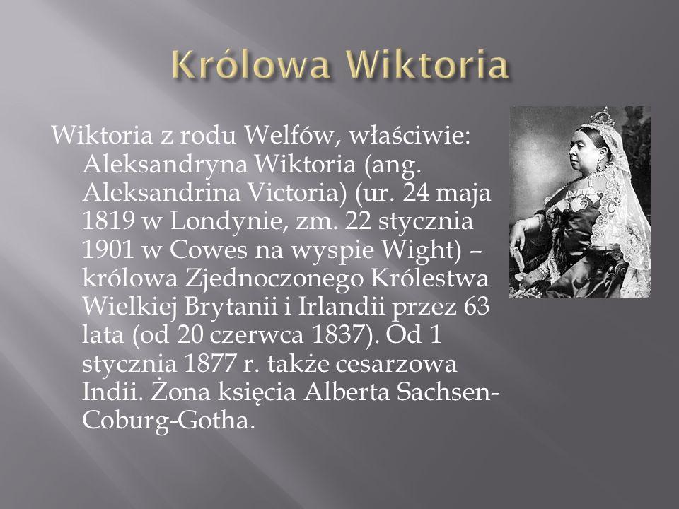 Wiktoria z rodu Welfów, właściwie: Aleksandryna Wiktoria (ang. Aleksandrina Victoria) (ur. 24 maja 1819 w Londynie, zm. 22 stycznia 1901 w Cowes na wy