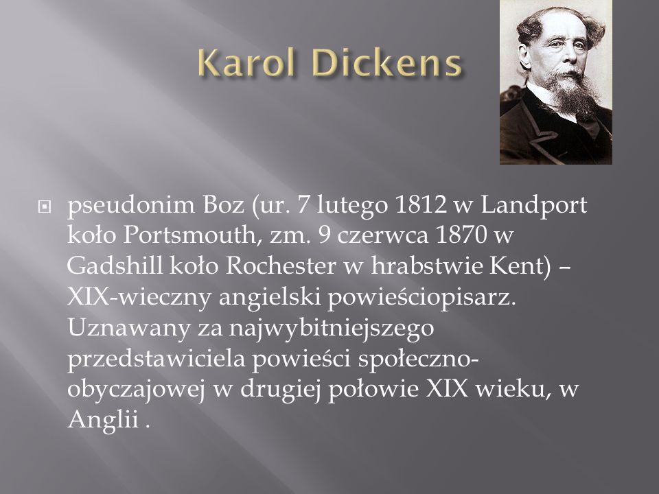 pseudonim Boz (ur. 7 lutego 1812 w Landport koło Portsmouth, zm. 9 czerwca 1870 w Gadshill koło Rochester w hrabstwie Kent) – XIX-wieczny angielski po