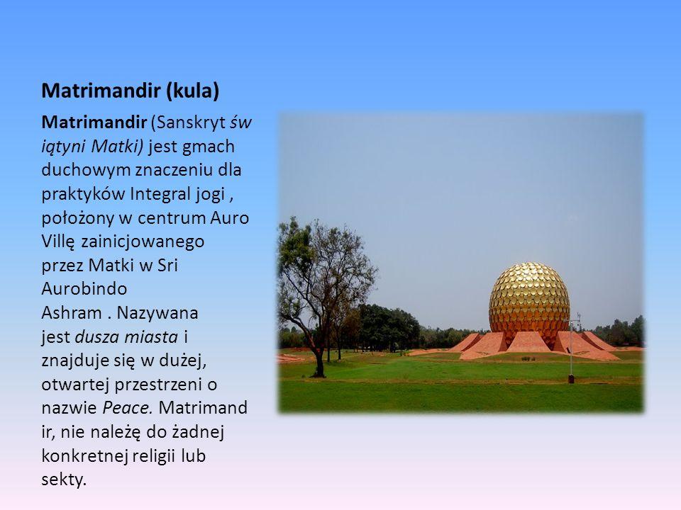 Matrimandir (kula) Matrimandir (Sanskryt św iątyni Matki) jest gmach duchowym znaczeniu dla praktyków Integral jogi, położony w centrum Auro Villę zai