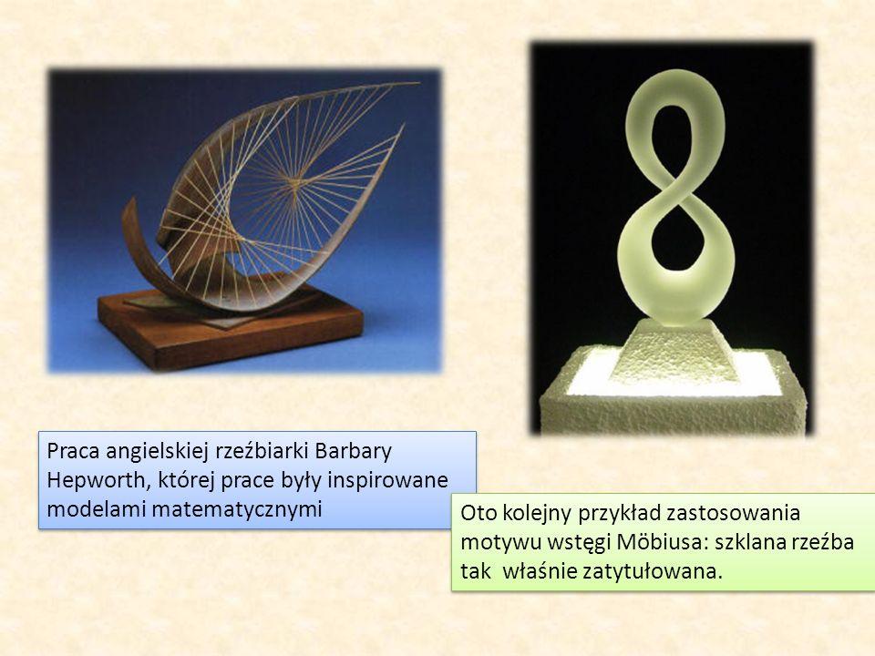 Praca angielskiej rzeźbiarki Barbary Hepworth, której prace były inspirowane modelami matematycznymi Oto kolejny przykład zastosowania motywu wstęgi M