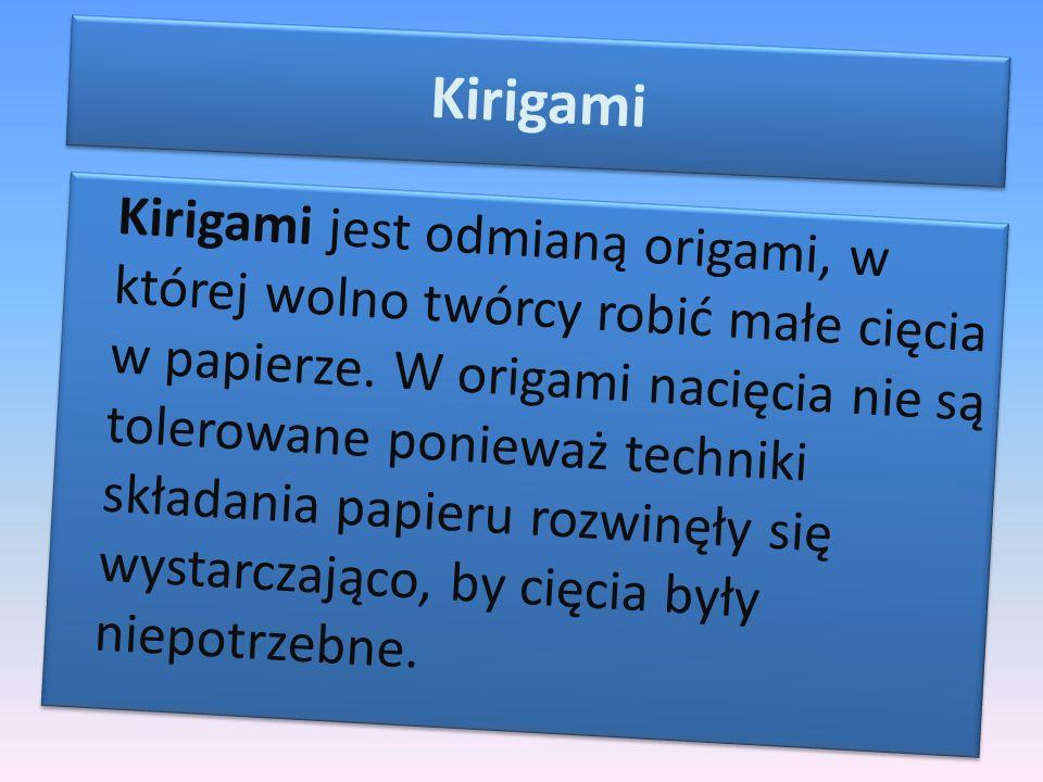 Kirigami Kirigami jest odmianą origami, w której wolno twórcy robić małe cięcia w papierze. W origami nacięcia nie są tolerowane ponieważ techniki skł