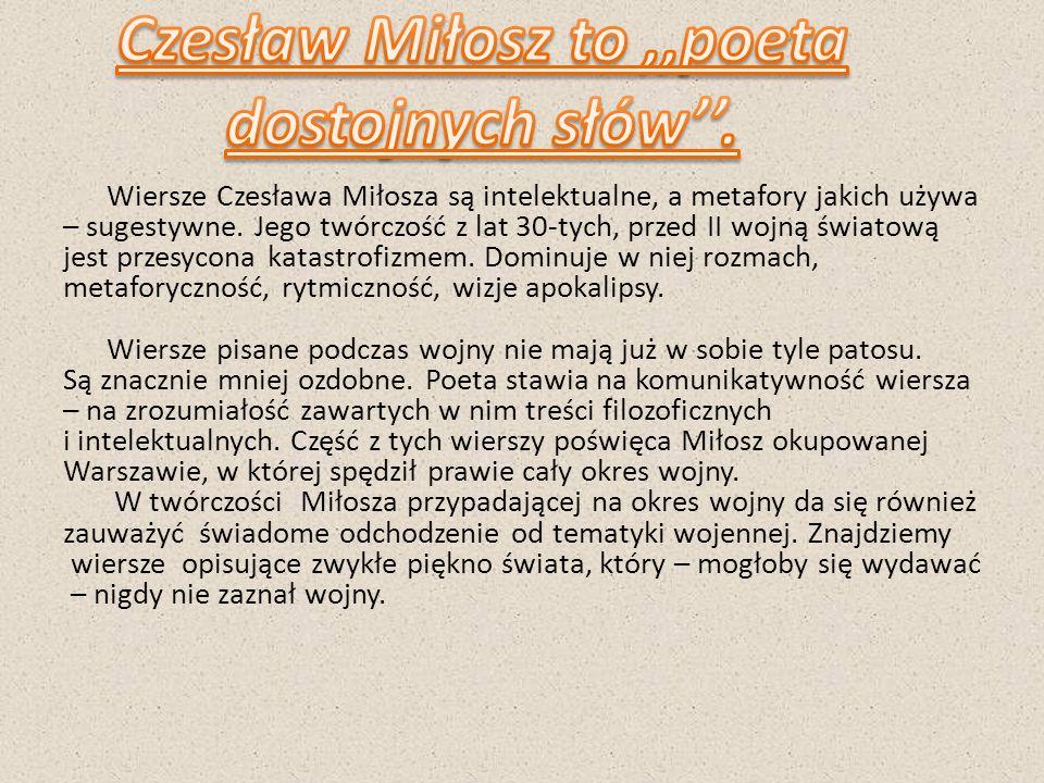 Wiersze Czesława Miłosza są intelektualne, a metafory jakich używa – sugestywne. Jego twórczość z lat 30-tych, przed II wojną światową jest przesycona