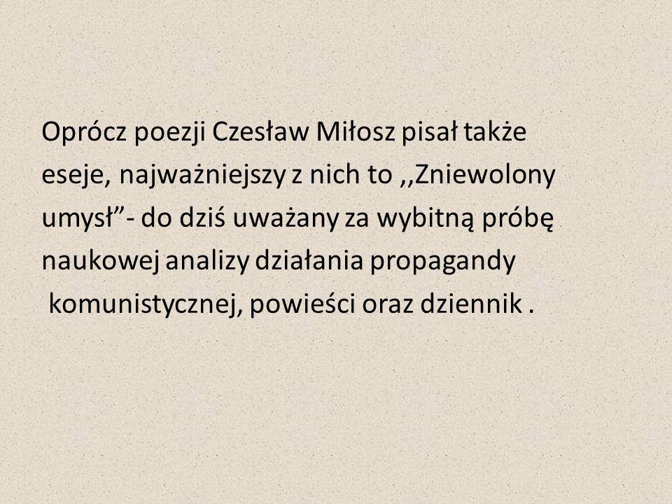 Oprócz poezji Czesław Miłosz pisał także eseje, najważniejszy z nich to,,Zniewolony umysł- do dziś uważany za wybitną próbę naukowej analizy działania