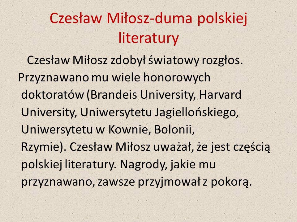 Czesław Miłosz-duma polskiej literatury Czesław Miłosz zdobył światowy rozgłos. Przyznawano mu wiele honorowych doktoratów (Brandeis University, Harva