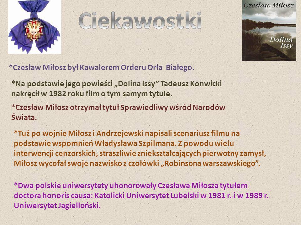 *Czesław Miłosz był Kawalerem Orderu Orła Białego. *Na podstawie jego powieści Dolina Issy Tadeusz Konwicki nakręcił w 1982 roku film o tym samym tytu