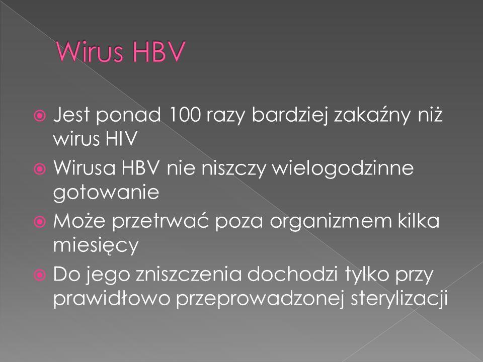 Jest ponad 100 razy bardziej zakaźny niż wirus HIV Wirusa HBV nie niszczy wielogodzinne gotowanie Może przetrwać poza organizmem kilka miesięcy Do jeg