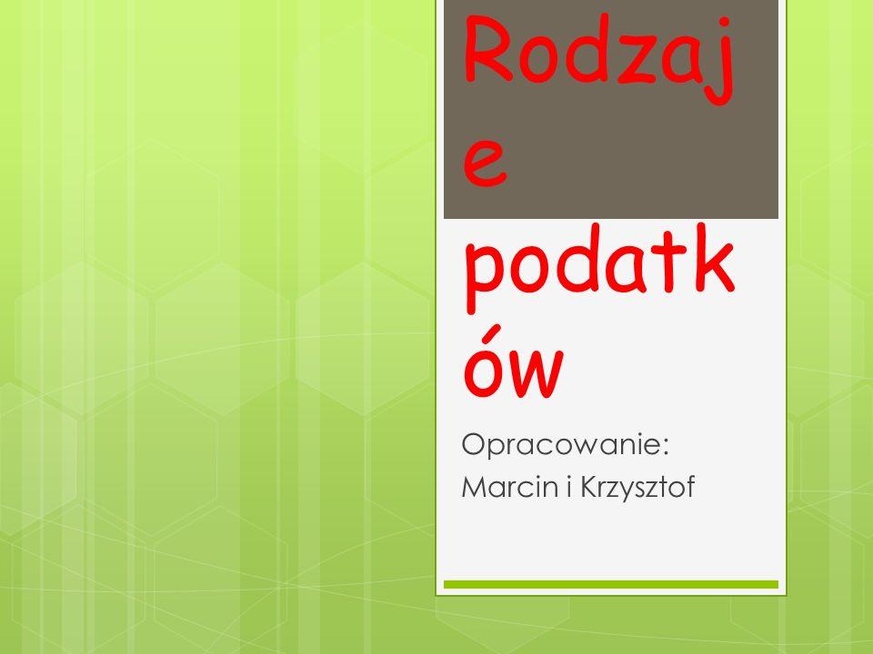 Rodzaj e podatk ów Opracowanie: Marcin i Krzysztof