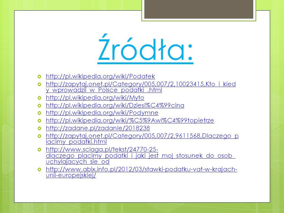 Źródła: http://pl.wikipedia.org/wiki/Podatek http://zapytaj.onet.pl/Category/005,007/2,10023415,Kto_i_kied y_wprowadzil_w_Polsce_podatki_.html http://