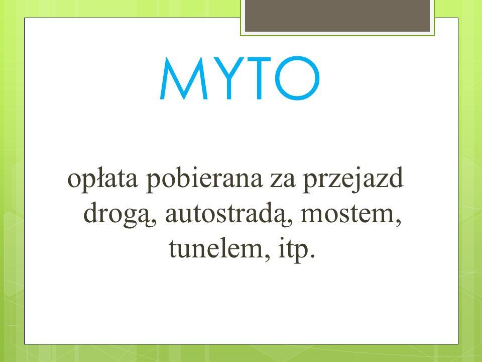 MYTO opłata pobierana za przejazd drogą, autostradą, mostem, tunelem, itp.
