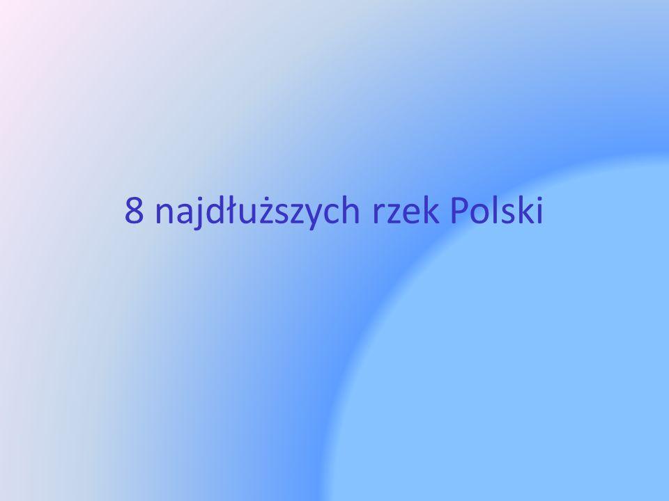 WISŁA Jest najdłuższą rzeką Polski ma 1047 km długości.