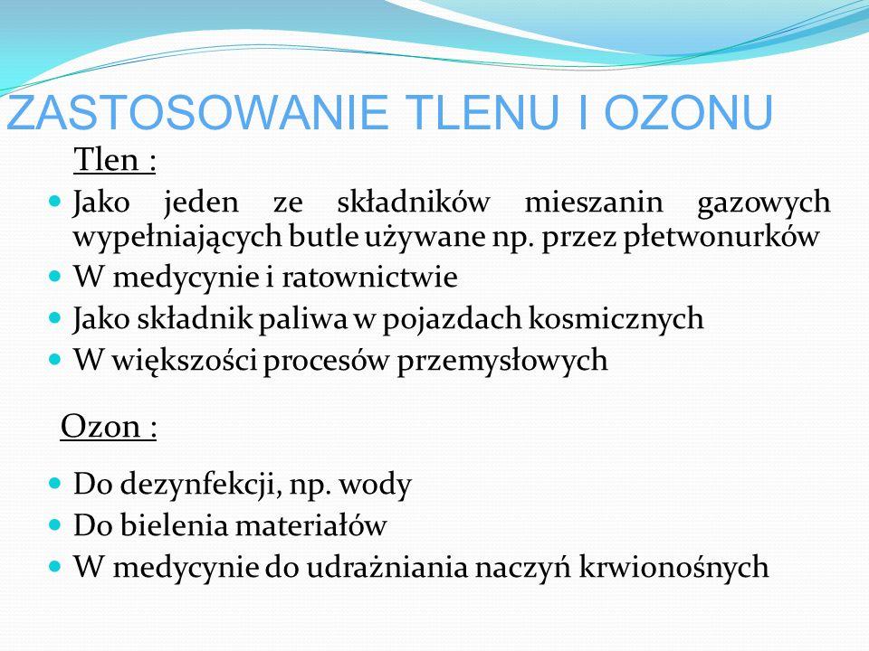 ZASTOSOWANIE TLENU I OZONU Jako jeden ze składników mieszanin gazowych wypełniających butle używane np.