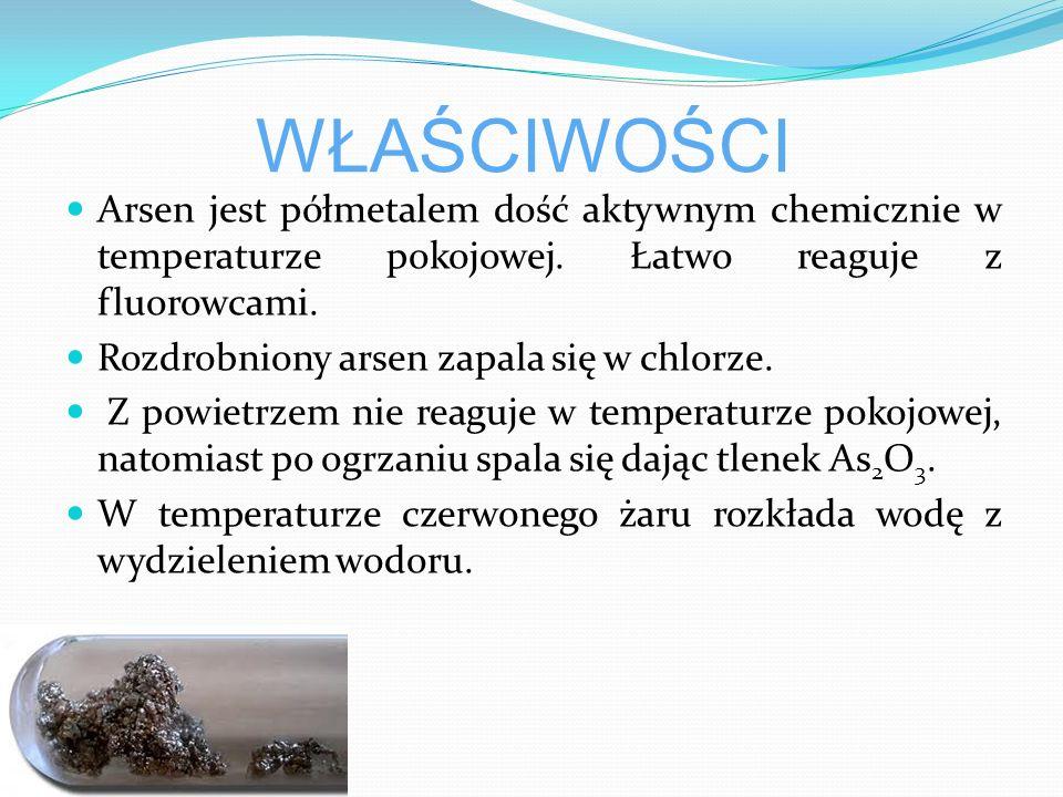 WŁAŚCIWOŚCI Arsen jest półmetalem dość aktywnym chemicznie w temperaturze pokojowej.