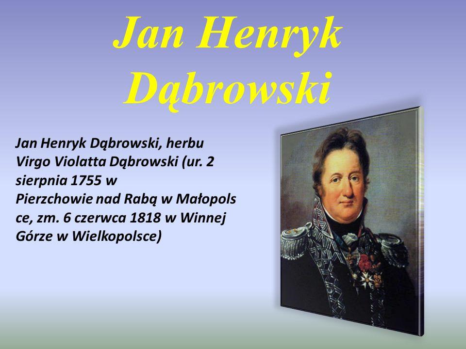 Jan Henryk Dąbrowski Jan Henryk Dąbrowski, herbu Virgo Violatta Dąbrowski (ur. 2 sierpnia 1755 w Pierzchowie nad Rabą w Małopols ce, zm. 6 czerwca 181