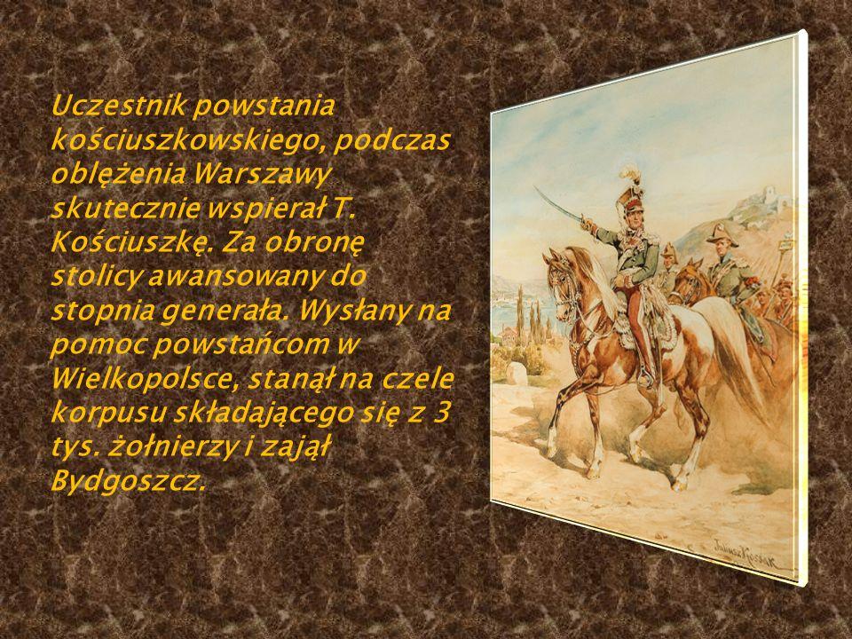 Uczestnik powstania kościuszkowskiego, podczas oblężenia Warszawy skutecznie wspierał T. Kościuszkę. Za obronę stolicy awansowany do stopnia generała.