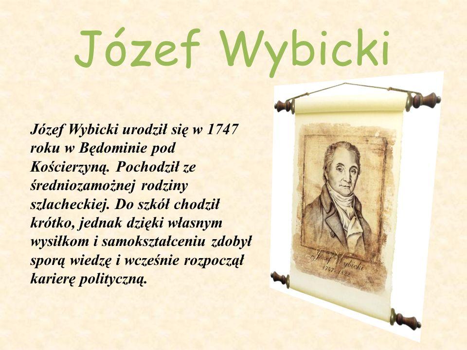 Józef Wybicki Józef Wybicki urodził się w 1747 roku w Będominie pod Kościerzyną. Pochodził ze średniozamożnej rodziny szlacheckiej. Do szkół chodził k