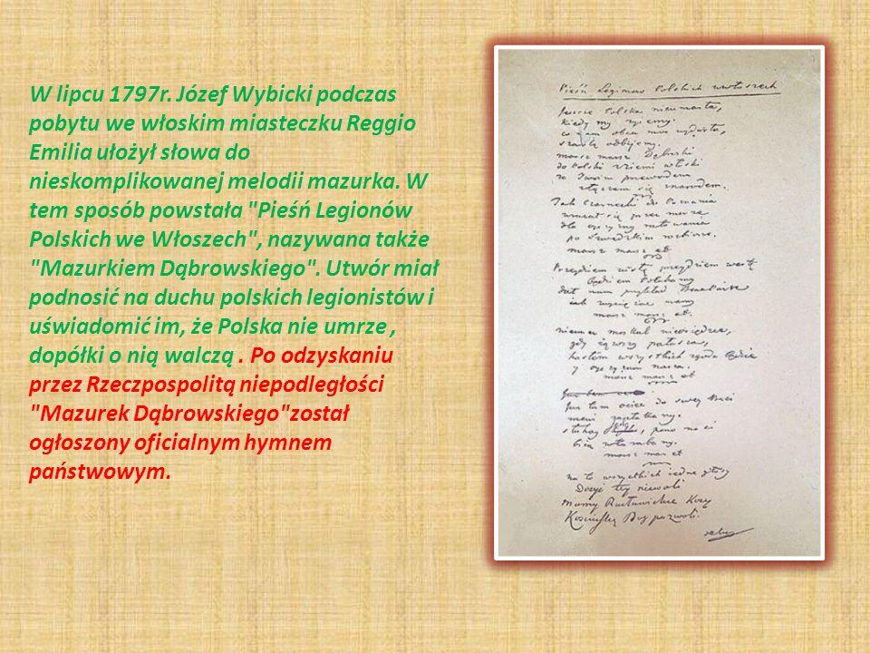 W lipcu 1797r. Józef Wybicki podczas pobytu we włoskim miasteczku Reggio Emilia ułożył słowa do nieskomplikowanej melodii mazurka. W tem sposób powsta